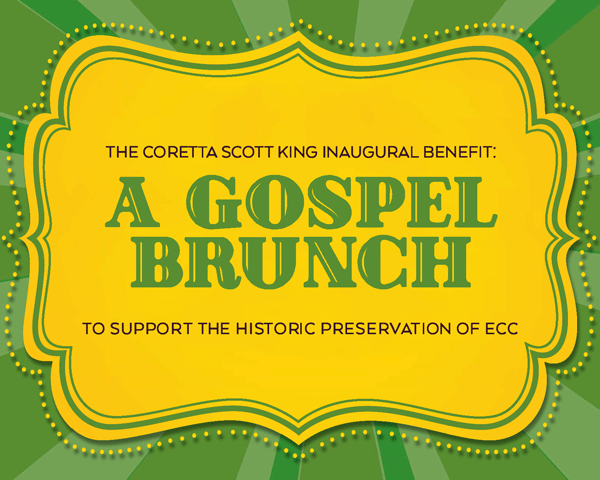 The Coretta Scott King Inaugural Benefit: A Gospel Brunch to support the historic preservation of ECC