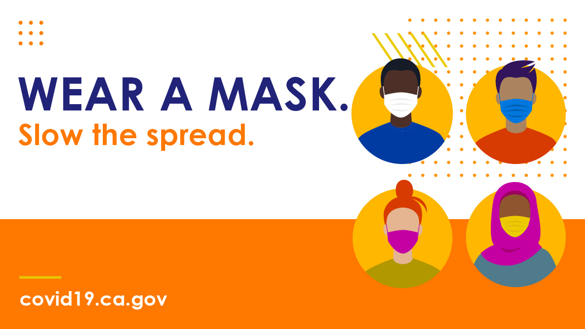 Wear a mask. Slow the spread. covid19.ca.gov