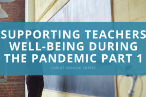 Supporting Teachers Well-Being During the Pandemic Part 1