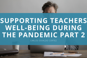 Supporting Teachers Well-Being During the Pandemic Part 2